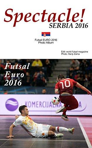 Spectacle! SERBIA 2016: Futsal EURO 2016 Photo Album (English Edition) por Kenji Zama