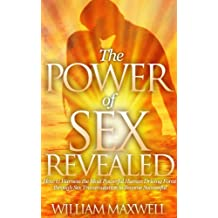 The Power of Sex Revealed: How to Harness the Most Powerful Human Driving Force through Sex Transmutation to Become Successful (English Edition)