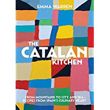 The Catalan Kitchen: From mountains to city and sea – recipes from Spain's culinary heart
