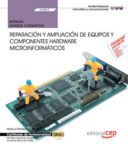 Manual. Reparación y ampliación de equipos y componentes hardware microinformáticos (UF0863). Certificados de profesionalidad. Montaje y reparación de sistemas microinformáticos (IFCT0309)
