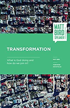Transformation: What is God doing and how do we join in? by [Bird, Matt]