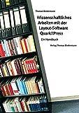 Wissenschaftliches Arbeiten mit der Layout-Software QuarkXPress: Ein Handbuch