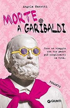 Morte a Garibaldi (Extra) di [Nanetti, Angela]