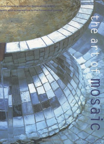 The Art of Mosaic: Contemporary Ideas for Decorating Walls, Floors and Accessories in the Home, the Garden by Suter, Caroline, Gregory, Celia (2001)
