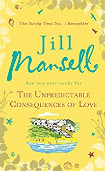 The Unpredictable Consequences of Love: A feel-good novel filled with seaside secrets by [Mansell, Jill]