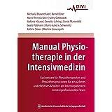 Manual Physiotherapie in der Intensivmedizin: Basiswissen für Physiotherapeuten und Physiotherapeutinnen für ein sicheres und effektives Arbeiten am Intensivpatienten im interprofessionellen Team