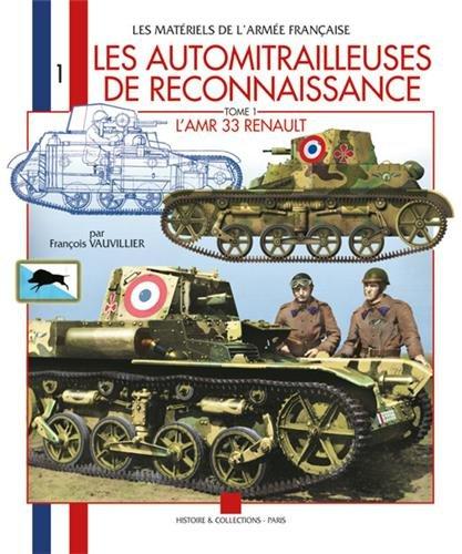 Automitrailleuses De Reconnaissance: L AMR 33 RENAULT (Les Materiels De L'Armee Francaise) par Francois Vauvillier