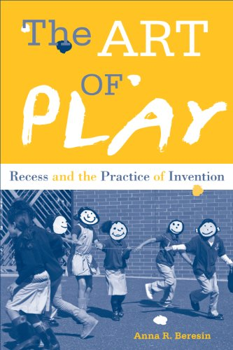 The Art of Play: Recess and the Practice of Invention (English Edition) de
