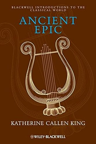 Ancient Epic (Blackwell Introductions to the Classical World)