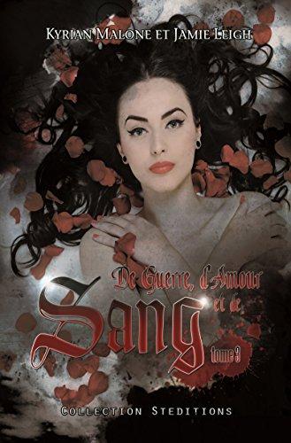 De Guerre, d'Amour et de Sang - tome 3 (Kyrian Malone & Jamie Leigh FF) (French Edition)