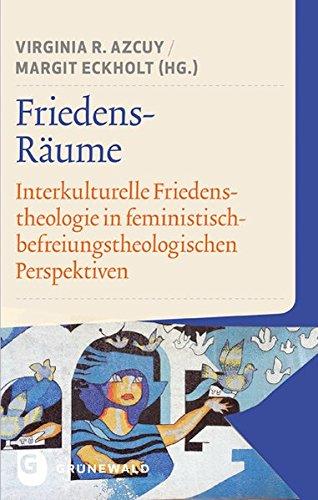 Friedens-Räume: Interkulturelle Friedenstheologie in feministisch-befreiungstheologischen Perspektiven