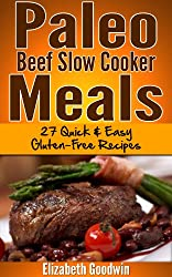 Paleo Beef Slow Cooker Meals:  27 Quick & Easy Gluten-Free Recipes (English Edition)