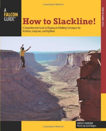 How to Slackline!: A Comprehensive Guide to Rigging and Walking Techniques for Tricklines, Longlines, and Highlines (How To Climb Series) (English Edition) -