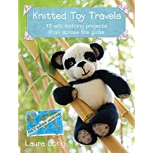 Knitted Toy Travels: 15 Wild Knitting Projects From Around the Globe