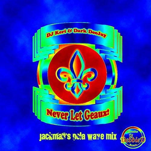 Never Let Geaux (Jackman's Nola Wave Mix)