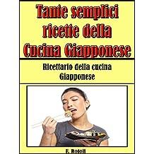 Tante semplici ricette della cucina giapponese : Ricettario della cucina Giapponese (Italian Edition)