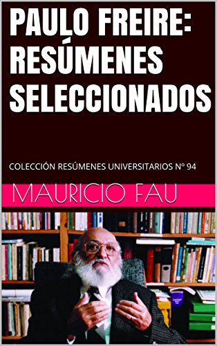 PAULO FREIRE: RESÚMENES SELECCIONADOS: COLECCIÓN RESÚMENES UNIVERSITARIOS Nº 94 por Mauricio Fau