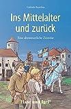 Ins Mittelalter und zurück: Schulausgabe - Gabriele Beyerlein