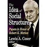[The Idea of Social Structure: Papers in Honor of Robert K. Merton] (By: Lewis A. Coser) [published: April, 2012]
