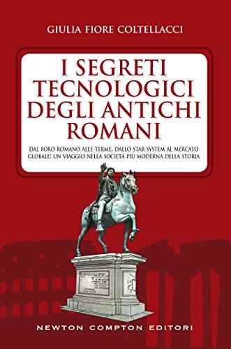 I segreti tecnologici degli antichi romani (eNewton Saggistica)
