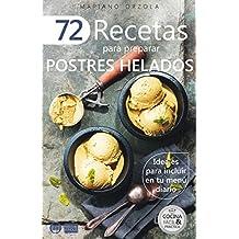72 RECETAS PARA PREPARAR POSTRES HELADOS: Ideales para incluir en tu menú diario (Colección Cocina Fácil & Práctica nº 22) (Spanish Edition)