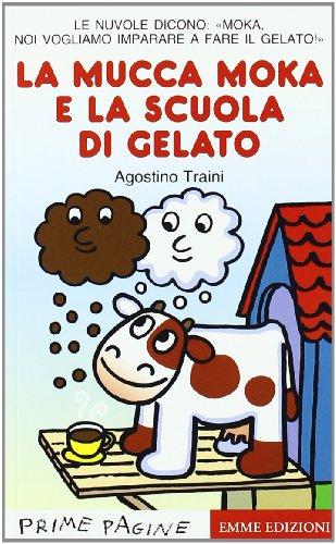 Primary picture books - Italian: La mucca moka e la scuola di gelato