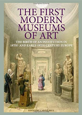 The First Modern Museums of Art: The Birth of an