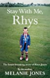 Stay With Me, Rhys: The heart-breaking story of Rhys Jones, by his mother