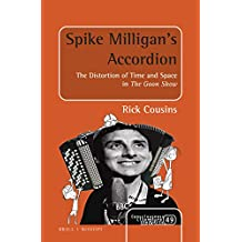 """Spike Milligan S Accordion: The Distortion of Time and Space in """"The Goon Show"""" (Consciousness, Literature and the Arts)"""