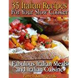 35 Italian Recipes For Your Slow Cooker – Fabulous Italian Meals and Italian Cuisine (The Slow Cooker Meals And Crock Pot Recipes Collection Book 1) (English Edition)