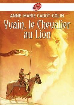 Yvain, le Chevalier au Lion (Historique t. 1194) par [Cadot-Colin, Anne-Marie, Baranger, François]