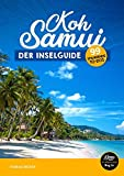 Koh Samui Reiseführer 2018 - der Inselguide: 99 spannende To-Dos (inkl. Karten)