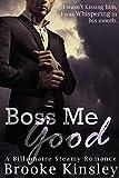 Boss Me Good (Boss Me Series, Book Three): A Billioniare Steamy Romance Series