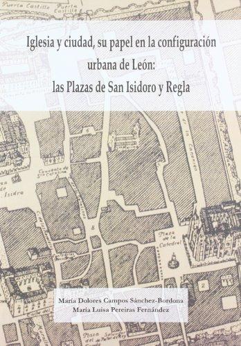 Iglesia y ciudad, su papel en la configuración urbana de León: las plazas de San Isidoro y Regla.