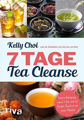 7 Tage Tea Cleanse: Innere Reinigung, minus 4 Kilo und ein flacher Bauch in nur einer Woche! (Die Getränke Alkoholische Chinesische)