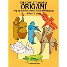 The Complete Book of Origami: Step-by Step Instructions in Over 1000 Diagrams