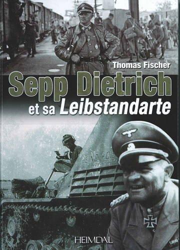 Sepp Dietrich: Et Sa Leibstandarte par Dr Thomas Fischer