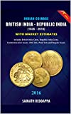 Indian Coinage British India - Republic India (1835-2016) 5th Edition with Market Estimates: Complete Catalogue on coinage during British Raj in India and Post independence coins of India