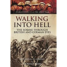 Walking into Hell 1st July 1916: Memoirs of the First Day of the Somme (Eyewitnesses from the Great War) (English Edition)