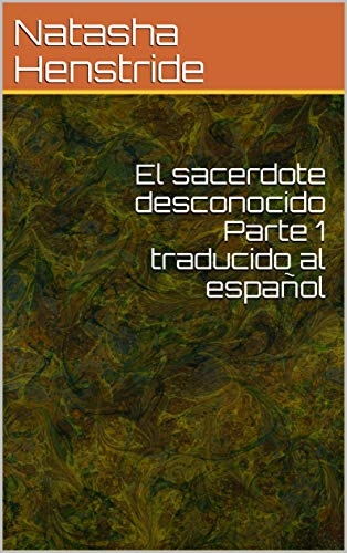 El sacerdote desconocido Parte 1 traducido al español por Natasha Henstride