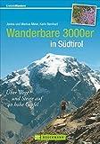 Wanderbare 3000er in Südtirol: Über Wege und Steige auf 40 hohe Gipfel (Erlebnis Wandern)