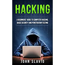 Hacking for Beginners: How to Hack: A Beginners' Guide to Computer Hacking, Basic Security, Ethical Hacking and Penetration Testing (How to hack and secure ... viruses, python Book 1) (English Edition)
