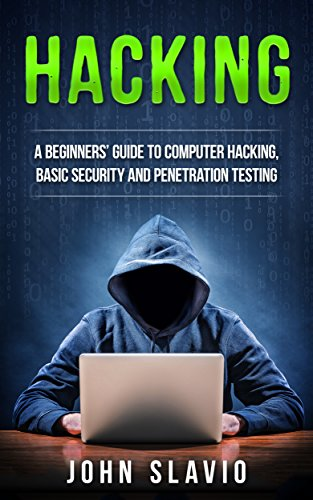 Hacking for Beginners: How to Hack: A Beginners' Guide to Computer Hacking, Basic Security, Ethical Hacking and Penetration Testing (How to hack and secure ... malware, viruses, python Book 1)