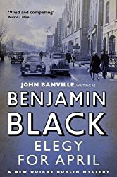 Elegy for April (Quirke Mysteries) by Benjamin Black (2011-06-03)