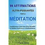 99 Affirmations Ultra-Puissantes pour la Méditation: Conditionnez-Vous Pour Vous Détendre et Méditer Facilement et Profondément
