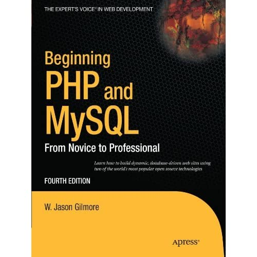 Beginning PHP and MySQL: From Novice to Professional (Expert's Voice in Web Development) by W Jason Gilmore (2010-09-23)