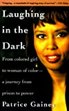 Image de Laughing in the Dark: From Colored Girl to Woman of Color--A Journey From Prison to Power