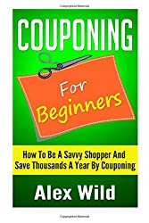 Couponing For Beginners: How To Be A Savvy Shopper And Save Thousands A Year By Couponing: Volume 2 (Better Living Books)