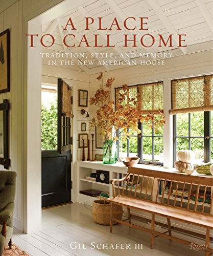 A Place to Call Home: Tradition, style, and memory in the new American house por Gil Schafer III