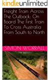 Freight Train Across The Outback: On Board The First Train To Cross Australia From South to North